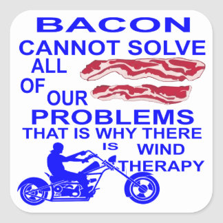 Bacon Cannot Solve All Of Our Problems Motorcycles Square Sticker