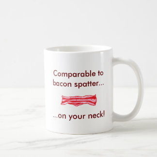 bacon, Comparable tobacon spatter..., ...on you... Classic White Coffee Mug