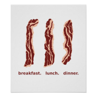 Bacon for Breakfast, Lunch, and Dinner Poster