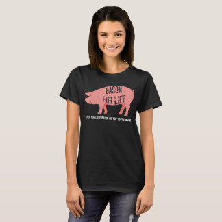 Bacon for Life T-Shirt