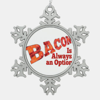 Bacon is Always an Option! Snowflake Pewter Christmas Ornament