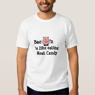 Bacon is like eating Meat Candy Shirt