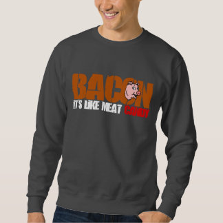 Bacon It's Like Meat Candy Pull Over Sweatshirt