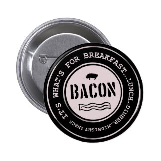 Bacon It's What's For Breakfast Lunch Dinner 2 Inch Round Button