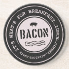 Bacon It's What's For Breakfast Lunch Dinner Coaster