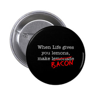Bacon Life Gives You 2 Inch Round Button