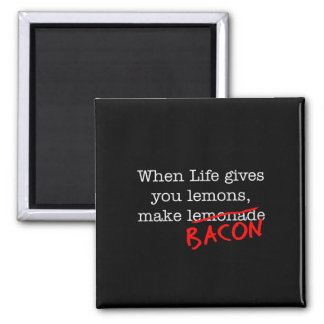 Bacon Life Gives You Square Magnet