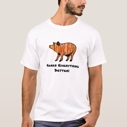 Bacon Makes Everything Better! T-Shirt