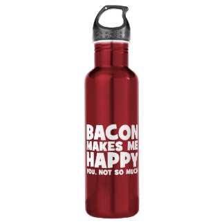 Bacon Makes Me Happy. You, Not So Much. - Funny 710 Ml Water Bottle