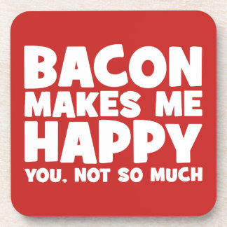 Bacon Makes Me Happy. You, Not So Much. - Funny Coaster