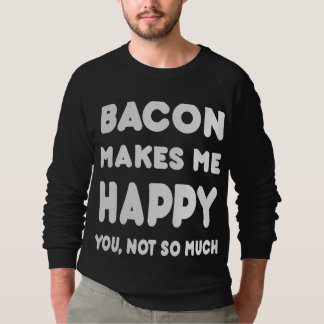 Bacon Makes Me Happy You, Not So Much - Tshirts