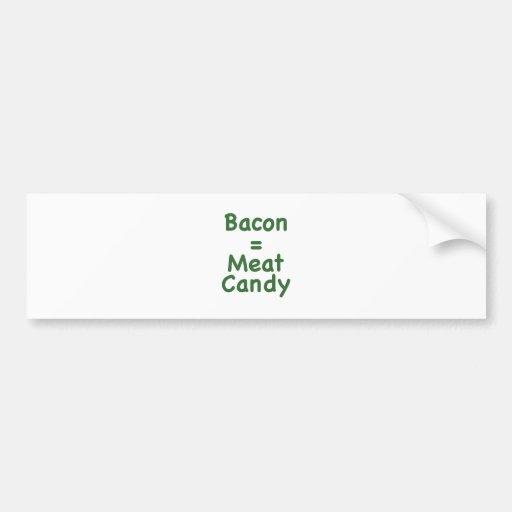 Bacon = Meat Candy Bumper Sticker