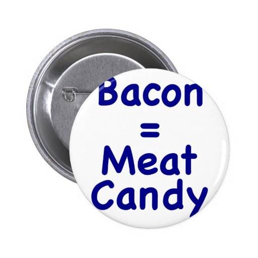 Bacon = Meat Candy Pinback Button