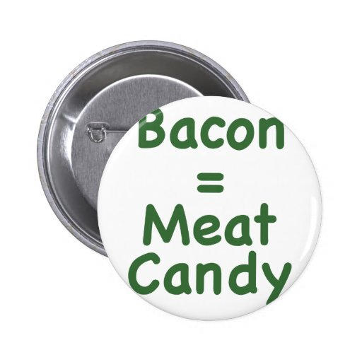 Bacon = Meat Candy Pinback Buttons