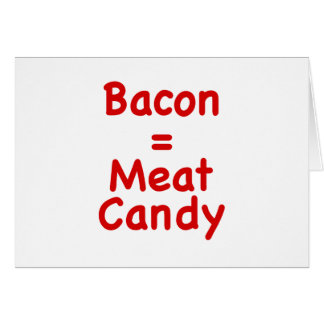 Bacon = Meat Candy Cards
