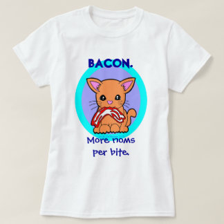 Bacon : More noms per bite cat T-Shirt