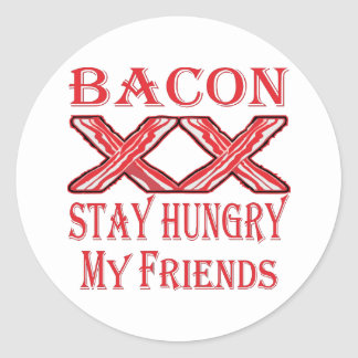 Bacon Stay Hungry My Friends Round Sticker