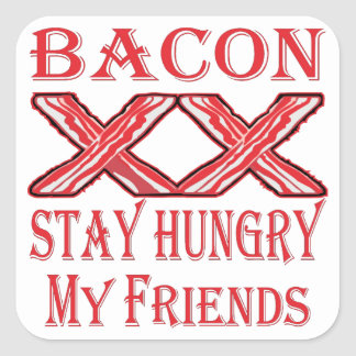Bacon Stay Hungry My Friends Square Sticker