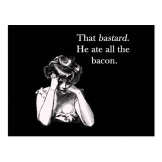 Bacon That Bastard He Ate All Postcard
