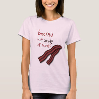 Bacon... The Candy of Meats T-Shirt