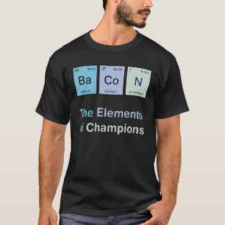 Bacon, The Elements of Champions T-Shirt