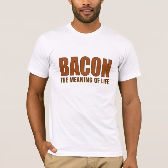 Bacon The Meaning of Life tshirt