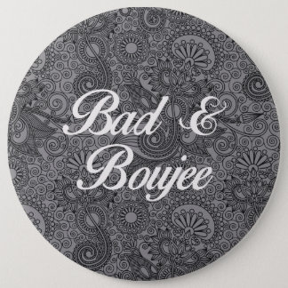BAD AND BOUJEE 6 INCH ROUND BUTTON