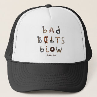 Bad Bolts Blow - Trucker Hat