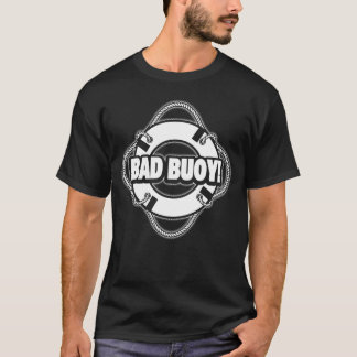 Bad Buoy - Nautical Humor T-Shirt