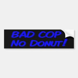 Bad Cop No Donut! Bumper Sticker