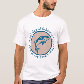 Bad Day Of Fishing Better Than Good Day At Work T-Shirt