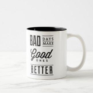 Bad days make good ones better Mug