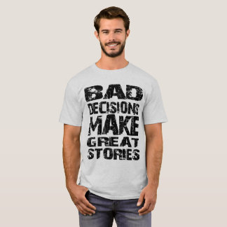 Bad Decisions, Great Stories T-Shirt