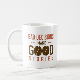 Bad decisions make good stories coffee mug