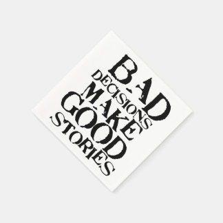Bad Decisions Make Good Stories- funny proverb Paper Napkin