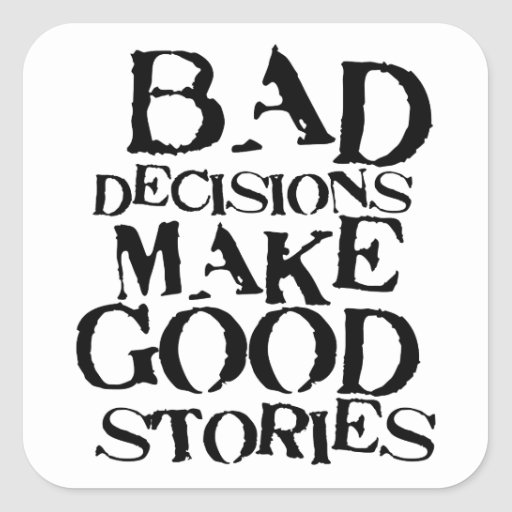 Bad Decisions Make Good Stories- funny proverb Sticker