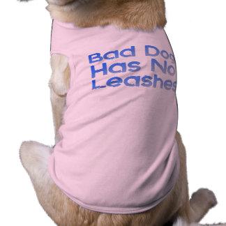 Bad Dog Has No Leashes Shirt