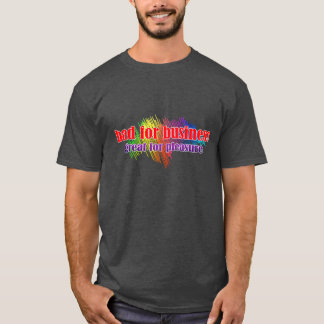 Bad for Business Great for Pleasure T-Shirt