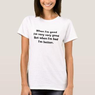 "Bad girl tshirt ""When I'm good. ... when I'm bad."""
