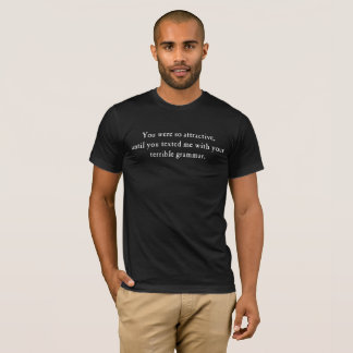 Bad grammar is unattractive. (Dark) T-Shirt