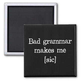 Bad Grammar Makes Me [sic] Magnet