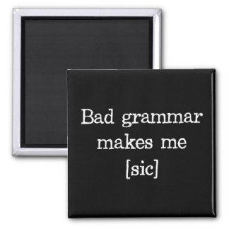 Bad Grammar Makes Me [sic] Square Magnet