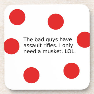 Bad Guys Have Assault Rifles. I Need a Musket. Coaster
