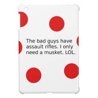 Bad Guys Have Assault Rifles. I Need a Musket. iPad Mini Case
