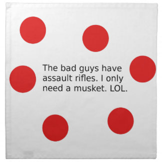 Bad Guys Have Assault Rifles. I Need a Musket. Napkin