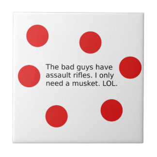Bad Guys Have Assault Rifles. I Need a Musket. Tile
