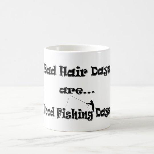 Bad hair days are good fishing days coffee mug for Good fishing days