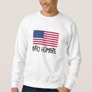 Bad Hombre Politics Sweatshirt