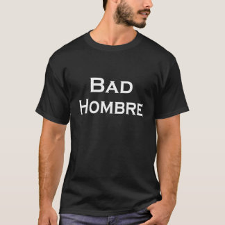 Bad Hombre Trump Debate Funny T Shirt Nasty Woman