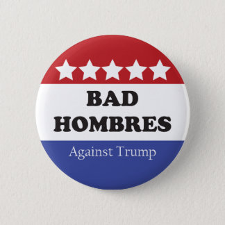 Bad Hombres Against Trump 2 Inch Round Button